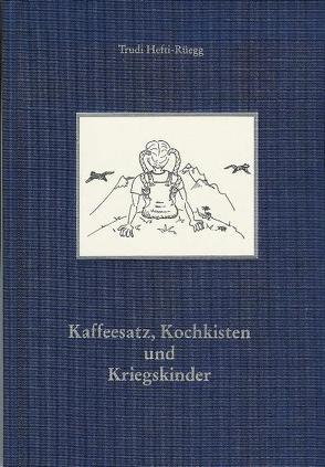 Kaffeesatz, Kochkisten und Kriegskinder von Bolliger,  Max, Hefti-Rüegg,  Trudi, Kühne,  Leo