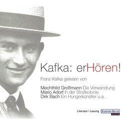 Kafka: erHören! von Adorf,  Mario, Bach,  Dirk, Großmann,  Mechthild, Kafka,  Franz