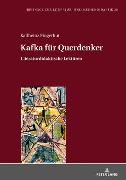 Kafka für Querdenker von Fingerhut,  Karlheinz