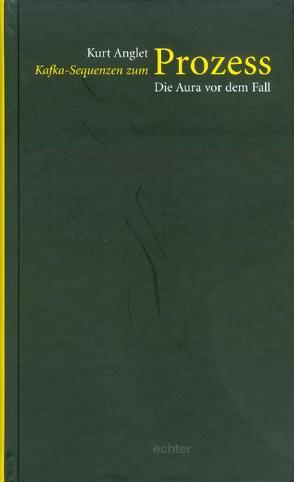 Kafka-Sequenzen zum Prozess: Die Aura vor dem Fall von Anglet,  Kurt