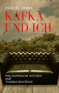 Kafka und Ich von Debra,  Pascal