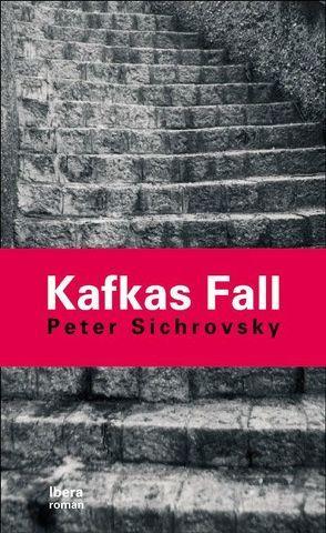 Kafkas Fall von Sichrovsky,  Peter