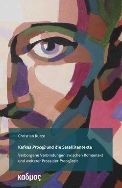 Kafkas 'Proceß' und die Satellitentexte von Kurze,  Christian