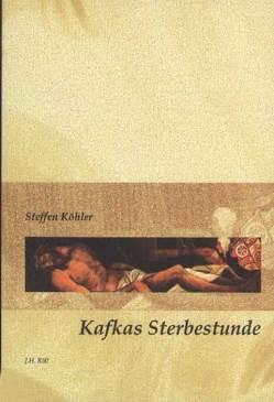 Kafkas Sterbestunde von Köhler,  Steffen