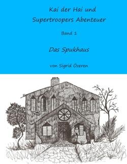 Kai der Hai und Supertroopers Abenteuer Band 1 von Özeren,  Sigrid