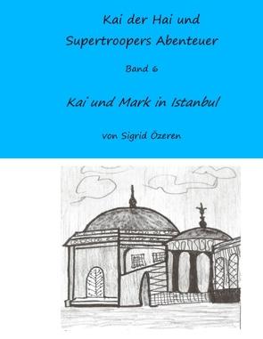 Kai der Hai und Supertroopers Abenteuer Band 6 von Özeren,  Sigrid