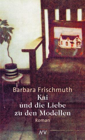 Kai und die Liebe zu den Modellen von Frischmuth,  Barbara