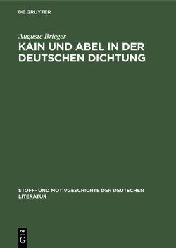 Kain und Abel in der deutschen Dichtung von Bauerhorst,  Kurt, Brieger,  Auguste