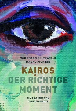 KAIROS. Der richtige Moment. Wolfgang Beltracchi und Mauro Fiorese von Kroiß,  Cornelia, Pawlitschko,  Andreas, Zott,  Christian