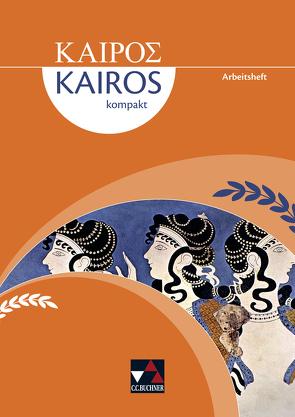 Kairós kompakt / Kairós kompakt Arbeitsheft von Heber,  Markus, Lobe,  Peter, Singer,  Petra, Weileder,  Andreas