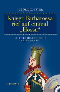 """Kaiser Barbarossa rief auf einmal """"Hossa"""" von Peter,  Georg C."""