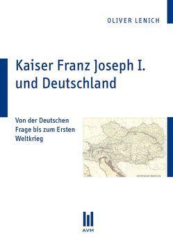 Kaiser Franz Joseph I. und Deutschland von Lenich,  Oliver