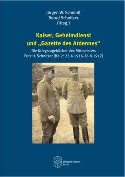 """Kaiser, Geheimdienst und """"Gazette des Ardennes"""" von Schmidt,  Jürgen W., Schnitzer,  Bernd"""