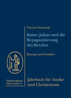 Kaiser Julian und die Repaganisierung des Reiches von Nesselrath,  Theresa