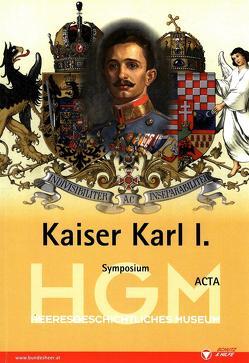 Kaiser Karl I. von Artl,  Gerhard, Demmerle,  Eva, Höbelt,  Lothar, Hufschmied,  Richard, Ortner,  Christian M