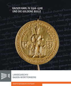 Kaiser Karl IV. (1316-1378) und die Goldene Bulle von Frauenknecht, Erwin, Rückert, Peter
