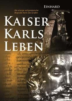 Kaiser Karls Leben. Die einzige zeitgenössische Biografie Karls des Großen von Einhard