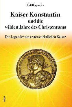 Kaiser Konstantin und die wilden Jahre des Christentums von Bergmeier,  Rolf
