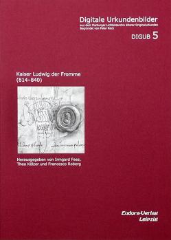 Kaiser Ludwig der Fromme (814–840) von Fees,  Irmgard, Kölzer,  Theo, Roberg,  Francesco