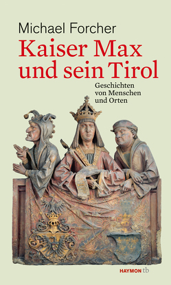 Kaiser Max und sein Tirol von Forcher,  Michael