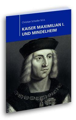KAISER MAXIMILIAN I. UND MINDELHEIM von Schedler,  Christian
