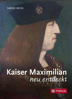 Kaiser Maximilian neu entdeckt von Weiß,  Sabine