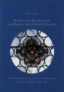Kaiser und Reichsstadt am Beginn der Frühen Neuzeit von Beck,  Tobias, Stadt Regensburg,  Amt f. Archiv u. Denkmalpflege