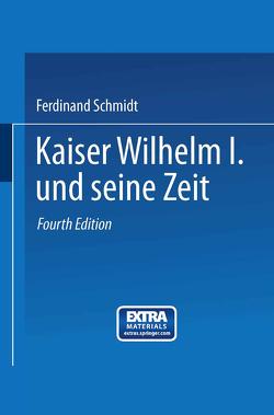 Kaiser Wilhelm I. und seine Zeit von Schmidt,  Ferdinand