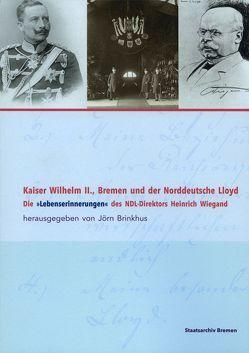 Kaiser Wilhelm II., Bremen und der Norddeutsche Lloyd von Brinkhus,  Jörn, Wiegand,  Heinrich