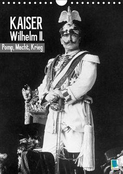 Kaiser Wilhelm II. – Pomp, Macht, Krieg – Historische Aufnahmen (Wandkalender 2019 DIN A4 hoch)