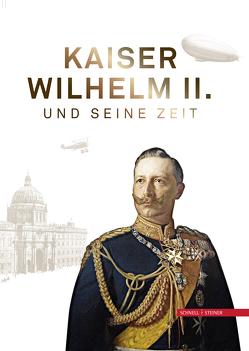 Kaiser Wilhelm II. und seine Zeit von Brunckhorst,  Friedl, Weber,  Karl