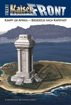 KAISERFRONT Extra, Band 3: Kampf um Afrika – Siegeszug nach Kapstadt von Schwochert,  Christian