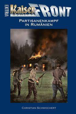 KAISERFRONT Extra, Band 7: Partisanenkampf in Rumänien von Schwochert,  Christian