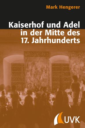 Kaiserhof und Adel in der Mitte des 17. Jahrhunderts von Hengerer,  Mark