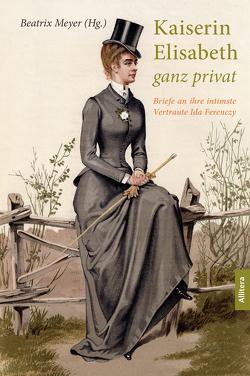Kaiserin Elisabeth ganz privat von Meyer,  Beatrix