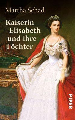 Kaiserin Elisabeth und ihre Töchter von Schad,  Martha