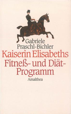 Kaiserin Elisabeths Fitness- und Diät-Programm von Praschl-Bichler,  Gabriele