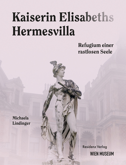 Kaiserin Elisabeths Hermesvilla von Lindinger,  Michaela