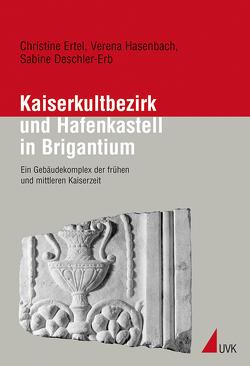Kaiserkultbezirk und Hafenkastell in Brigantium von Deschler-Erb,  Sabine, Ertel,  Christine, Hasenbach,  Verena