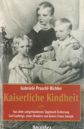 Kaiserliche Kindheit von Praschl-Bichler,  Gabriele