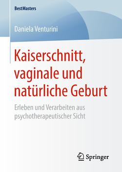 Kaiserschnitt, vaginale und natürliche Geburt von Venturini,  Daniela
