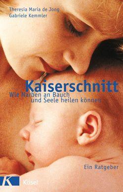 Kaiserschnitt – wie Narben an Bauch und Seele heilen können von Jong,  Theresia Maria de, Kemmler,  Gabriele