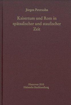 Kaisertum und Rom in spätsalischer und staufischer Zeit von Petersohn,  Jürgen
