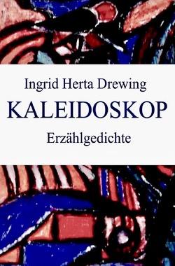 Kaleidoskop, Erzählgedichte von Drewing,  Ingrid Herta