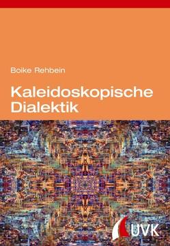 Kaleidoskopische Dialektik von Rehbein,  Boike