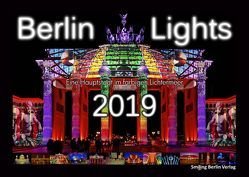 Kalender 2019: Berlin Lights – Eine Hauptstadt im farbigen Lichtermeer von Verworner,  Enrico, Walter,  Lasse