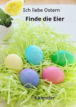 Kalender Ich liebe Ostern Finde die Eier von Schreiber,  René