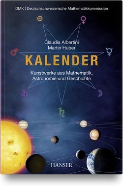 Kalender – Kunstwerke aus Mathematik, Astronomie und Geschichte von Albertini,  Claudia, Huber,  Martin
