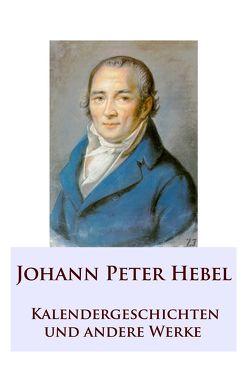 Kalendergeschichten von Hebel,  Johann Peter