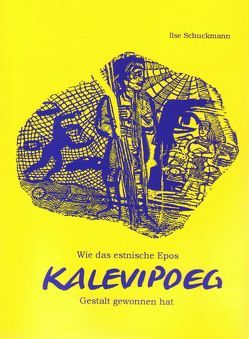 KALEVIPOEG – Wie das estnische Epos Gestalt gewonnen hat von Bajorat,  Archibald, Schuckmann,  Ilse